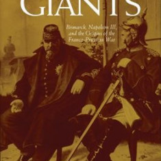 A Duel of Giants: Bismarck, Napoleon III, and the Origins of the Franco-Prussian War - Carte in engleza