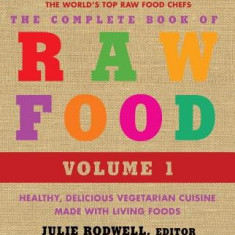 The Complete Book of Raw Food: Healthy, Delicious Vegetarian Cuisine Made with Living Foods - Carte in engleza