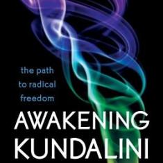 Awakening Kundalini: The Path to Radical Freedom - Carte in engleza