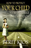 How to Protect Your Child from the New Age and Spiritual Deception