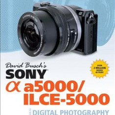 David Busch's Sony Alpha A5000/Ilce-5000 Guide to Digital Photography - Carte in engleza