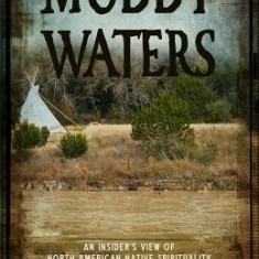 Muddy Waters: An Insider's View of North American Native Spirituality - Carte in engleza