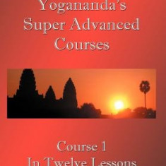 Swami Paramahansa Yogananda's Super Advanced Course (Number 1 Divided in Twelve Lessons) - Carte in engleza