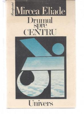 Mircea Eliade Drumul spre centru ed. Univers 1991 antologie de texte Fr foto