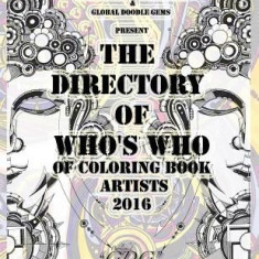 The Directory of Who's Who of Coloring Book Artists 2016: Adult Coloring Book Artist Directory - Carte de colorat