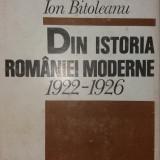 ION BITOLEANU - DIN ISTORIA ROMANIEI MODERNE 1922-1926 - Istorie