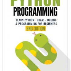 Python Programming: Learn Python Today! - Coding & Programming for Beginners - Carte in engleza