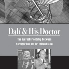 Dali & His Doctor: The Surreal Friendship Between Salvador Dali and Dr. Edmund Klein