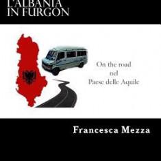 L'Albania in Furgon: On the Road Nel Paese Delle Aquile - Carte in engleza