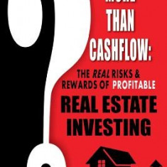 More Than Cashflow: The Real Risks & Rewards of Profitable Real Estate Investing - Carte in engleza