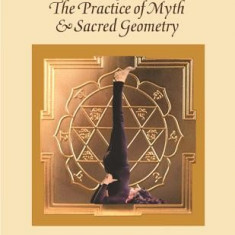 Yoga: The Practice of Myth and Sacred Geometry - Carte in engleza