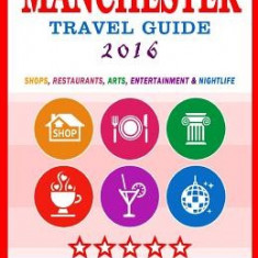 Manchester Travel Guide 2016: Shops, Restaurants, Arts, Entertainment and Nightlife in Manchester, England (City Travel Guide 2016) - Carte in engleza
