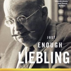 Just Enough Liebling: Classic Work by the Legendary New Yorker Writer - Carte in engleza