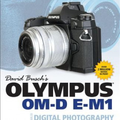David Busch'S Olympus OM-D E-M1 Guide to Digital Photography - Carte in engleza