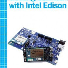 Getting Started with Intel Edison: Sensors, Actuators, Bluetooth, and Wi-Fi on the Tiny Atom-Powered Linux Module