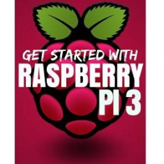Raspberry Pi 3: Get Started with Raspberry Pi 3: A Simple Guide to Understanding and Programming Raspberry Pi 3 (Raspberry Pi 3 User G - Carte in engleza