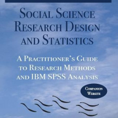 Social Science Research Design and Statistics: A Practitioner's Guide to Research Methods and IBM SPSS Analysis - Carte in engleza