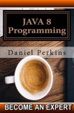 Java 8 Programming: Step by Step Java 8 Course Programming