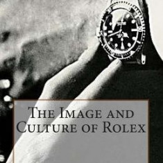 The Image and Culture of Rolex - Carte in engleza