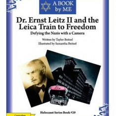 Dr. Ernst Leitz II and the Leica Train to Freedom: Defying the Nazis with a Camera - Carte in engleza
