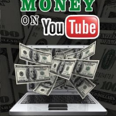 How to Make Money on Youtube: The Secret to Making Money on Youtube - Carte in engleza