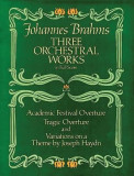 Three Orchestral Works in Full Score: Academic Festival Overture, Tragic Overture and Variations on a Theme by Joseph Haydn