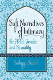 Sufi Narratives of Intimacy: Ibn 'Arabi, Gender, and Sexuality