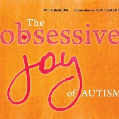 The Obsessive Joy of Autism - Carte in engleza