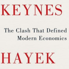 Keynes Hayek: The Clash That Defined Modern Economics - Carte in engleza