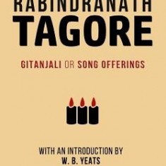 Tagore: Gitanjali or Song Offerings: Introduced by W. B. Yeats - Carte in engleza