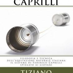 Lo Stile Caprilli: Filosofia E Tecnica Dell'equitazione Naturale Italiana - Il Sistema Di Federico Caprilli Spiegato AI Giovani - Carte in engleza