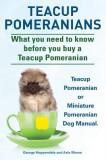 Teacup Pomeranians. Miniature Pomeranian or Teacup Pomeranian Dog Manual. What You Need to Know Before You Buy a Teacup Pomeranian.