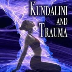 Kundalini and Trauma: The Big Secret of Big Energy - Carte in engleza