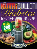 The Nutribullet Diabetes Recipe Book: 200 Nutribullet Diabetes Busting Ultra Low Carb Blast and Smoothie Recipes