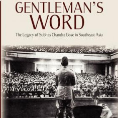 A Gentleman's Word: The Legacy of Subhas Chandra Bose in Southeast Asia - Carte in engleza
