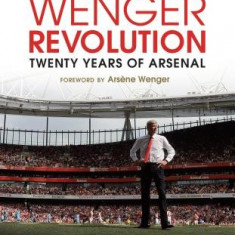 The Wenger Revolution: Twenty Years of Arsenal - Carte in engleza