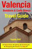 Valencia, Benidorm & Costa Blanca Travel Guide: Attractions, Eating, Drinking, Shopping & Places to Stay