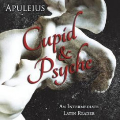 Apuleius' Cupid and Psyche: An Intermediate Latin Reader: Latin Text with Running Vocabulary and Commentary - Carte in engleza