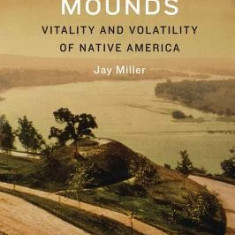 Ancestral Mounds: Vitality and Volatility of Native America - Carte in engleza