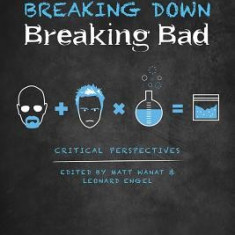 Breaking Down Breaking Bad: Critical Perspectives - Carte in engleza
