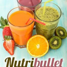 Nutribullet Recipe Book: The Nutribullet Natural Healing Foods Book - Carte in engleza