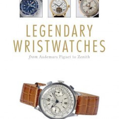 Legendary Wristwatches: From Audemars Piguet to Zenith - Carte in engleza