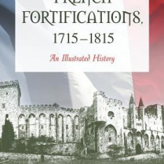 French Fortifications, 1715-1815: An Illustrated History - Carte in engleza