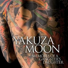 Yakuza Moon: Memoirs of a Gangster's Daughter - Carte in engleza