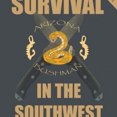 The Complete Survival in the Southwest: Guide to Desert Survival - Carte in engleza