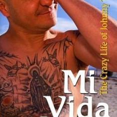 Mi Vida Loca: The Crazy Life of Johnny Tapia - Carte in engleza