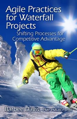 Agile Practices for Waterfall Projects: Shifting Processes for Competitive Advantage foto mare