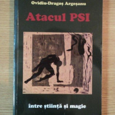 ATACUL PSI, INTRE STIINTA SI MAGIE, EDTIA A III-A REVIZUITA SI ADAUGITA de OVIDIU DRAGOS ARGESANU, 2006 - Carte ezoterism