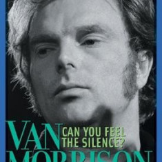 Can You Feel the Silence?: Van Morrison: A New Biography - Carte in engleza