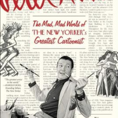 Peter Arno: The Mad, Mad World of the New Yorker's Greatest Cartoonist - Carte in engleza